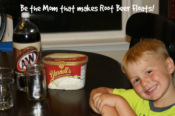 Be The Mom who makes Root Beer Floats